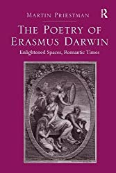 The Poetry of Erasmus Darwin: Enlightened Spaces, Romantic Times by Martin Priestman (2013-12-16)