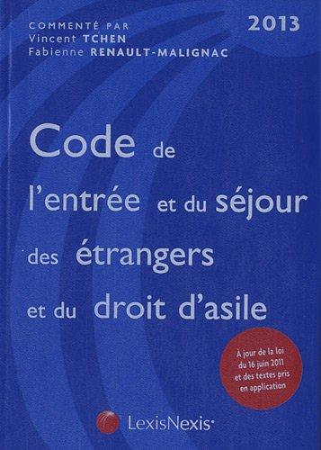 Code de l'entrée et du séjour des étrangers et du droit d'asile 2013 : A jour de la loi du 16 juin 2011 et des textes pris en application