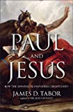 Paul and Jesus: How the Apostle Transformed Christianity by James D. Tabor (2012-11-13) -
