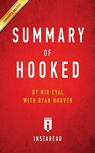 Summary of Hooked: by Nir Eyal with Ryan Hoover | Includes Analysis by Instaread Summaries (2016-04-21)