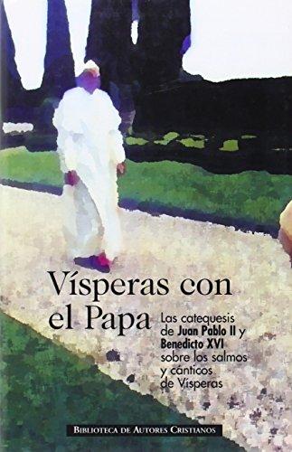 Vísperas con el Papa: Las catequesis de Juan Pablo II y Benedicto XVI sobre los salmos y cánticos de Vísperas (NORMAL)