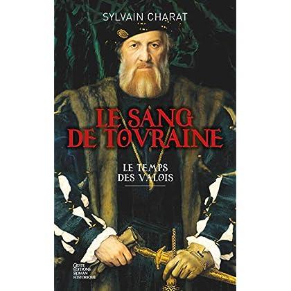 Le sang de Touraine - Tome 1: Le temps des Valois (Roman historique)