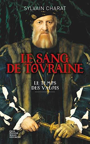 Le Sang De Touraine Tome 1 Le Temps Des Valois Roman Historique