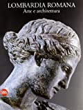 Lombardia romana. Arte e architettura. Ediz. illustrata