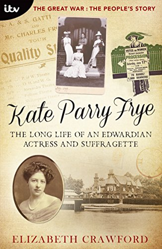 the-great-war-the-peoples-story-kate-parry-frye-the-long-life-of-an-edwardian-actress-and-suffragett