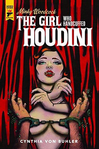 Minky Woodcock: The Girl Who Handcuffed Houdini (Hard Case Crime) por Cynthia Von Buhler