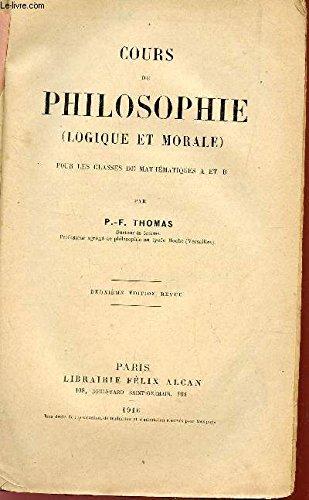 COURS DE PHILOSOPHIE (LOGIQUE ET MORALE) - POUR LES CLASSES DE MATHEMATIQUES A ET B / 2e EDITION.