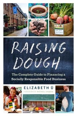 [ Raising Dough: The Complete Guide to Financing a Socially Responsible Food Business U, Elizabeth ( Author ) ] { Paperback } 2013