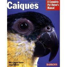 Caiques (Complete Pet Owner's Manual)