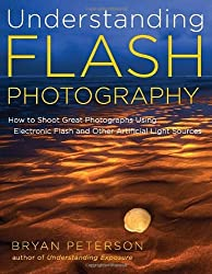 Understanding Flash Photography: How to Shoot Great Photographs Using Electronic Flash by Bryan Peterson (2011-08-30)