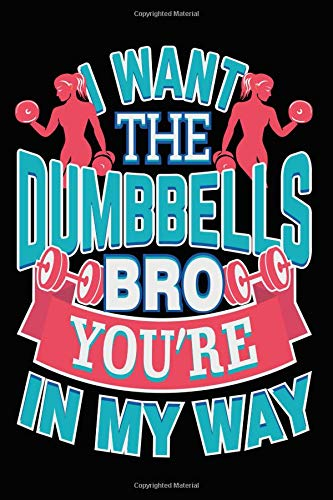 I Want The Dumbbells Bro You're In My Way: College Ruled Notebook | Composition Book | Diary | Letter por Sally James