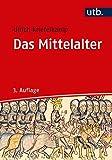 Das Mittelalter: Geschichte im Überblick - Ulrich Knefelkamp