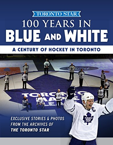 100 Years in Blue and White: A Century of Hockey in Toronto (Toronto Star Collection) (English Edition) por Toronto Star