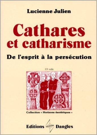 Cathares et catharisme : De l'esprit à la persécution de Lucienne Julien ( 21 décembre 1999 )