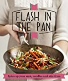 Flash in the Pan: Spice Up Your Wok, Noodles and Stir-Fries by Good Housekeeping Institute (2013) Paperback