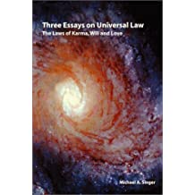 Three essays on universal law: The laws of Karma, will, and love by Michael A. Singer (1975-01-01)