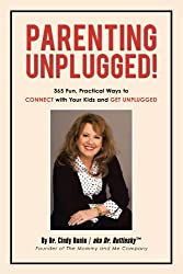 Parenting Unplugged!: 365 Fun, Practical Ways to Connect with Your Kids and Get Unplugged