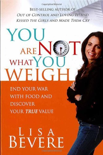 you-are-not-what-you-weigh-end-your-war-with-food-and-discover-your-true-value-by-lisa-bevere-2006-1