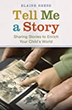 Image de Tell Me a Story: Sharing Stories to Enrich Your Child's World