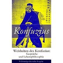 Weisheiten des Konfuzius: Gespräche und Lebensphilosophie - Vollständige deutsche Ausgabe