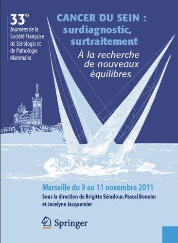 Cancer du sein : Surdiagnostic, surtraitement - À la recherche de nouveaux équilibres - 33es journées de la Société Française de Sénologie et de ... - Marseille du 9 au 11 novembre, 2011