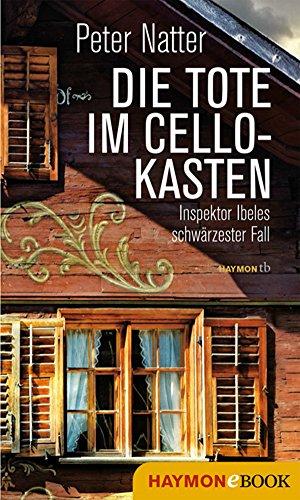 Die Tote im Cellokasten: Inspektor Ibeles schwärzester Fall (Ibele-Krimi 4) von [Natter, Peter]