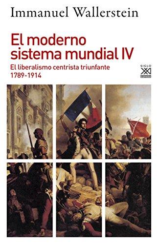 El moderno sistema mundial IV: El liberalismo centrista triunfante, 1789-1914 (Siglo XXI de España General) por Immanuel Maurice Wallerstein