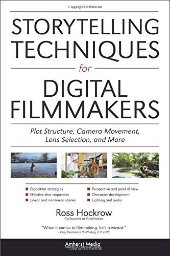 Storytelling Techniques for Digital Filmmakers: Plot Structure, Camera Movement, Lens Selection, and More by Ross Hockrow (2013-10-10)