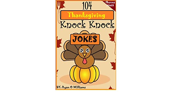 104 Funny Thanksgiving Knock Knock Jokes For Kids (Funny Knock Knock Jokes)  (Series 2 ) (The Joke Book For Kids) EBook: Ryan Williams: Amazon.in:  Kindle ...
