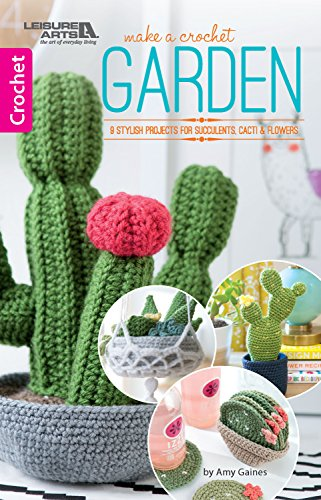 Make A Crochet Garden: 9 Stylish Projects for Succulents, Cacti & Flowers (English Edition)