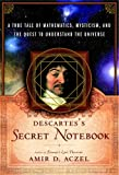 Descartes' Secret Notebook: A True Tale of Mathematics, Mysticism, and the Quest to Understand the Universe by Amir D. Aczel (2005-10-11)