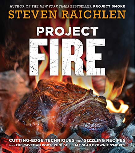Project Fire: Cutting-Edge Techniques and Sizzling Recipes from the Caveman Porterhouse to Salt Slab Brownie s'Mores (Kochen Caveman)