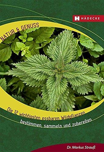 12 Strauß (Die 12 wichtigsten essbaren Wildpflanzen: Bestimmen, sammeln und zubereiten (Natur & Genuss))