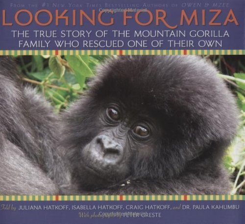 Looking For Miza: The True Story of the Mountain Gorilla Family Who Rescued on of Their Own by Juliana Hatkoff (2008-10-01)