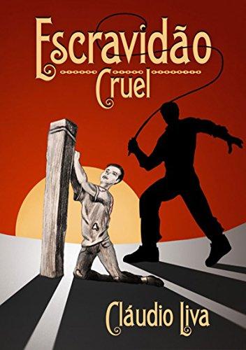 Escravidão Cruel (Portuguese Edition) por Cláudio Liva