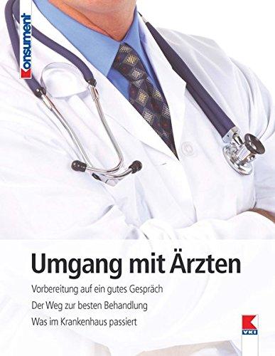 Umgang mit Ärzten: Den richtigen Arzt finden. Diagnose, Therapie, Infos im Web. Arztgespräch, Krankenhaus, Patientenrechte