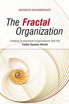 The Fractal Organization: Creating sustainable organizations with the Viable System Model by [Hoverstadt, Patrick]