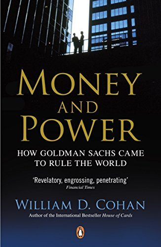 money-and-power-how-goldman-sachs-came-to-rule-the-world-by-william-d-cohan-2012-04-26