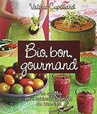Bio, bon, gourmand : Mes recettes pour cuisiner les aliments du bien-être...