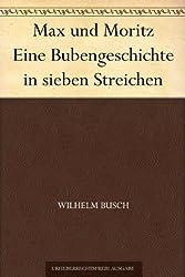 Max und Moritz Eine Bubengeschichte in sieben Streichen (German Edition)