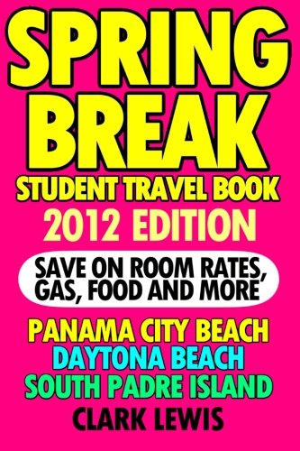 spring-break-student-travel-book-2012-edition-panama-city-beach-daytona-beach-south-padre-island-sav