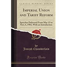 Imperial Union and Tariff Reform: Speeches Delivered From May 15 to Nov; 4, 1903, With an Introduction (Classic Reprint) by Joseph Chamberlain (2015-09-27)