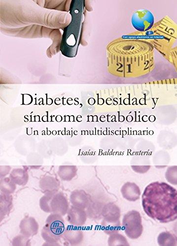 Diabetes, obesidad y síndrome metabólico. Un abordaje multidisciplinario por Isaías Balderas Rentería