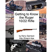 Getting to Know The Ruger 10/22: How to shoot, clean, maintain, and modify the Ruger 10/22 (English Edition)