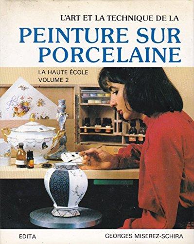L'art et la technique de la peinture sur porcelaine, tome 2 par Georges MISEREZ-SCHIRA