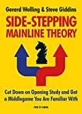 Side-Stepping Mainline Theory: Cut Down on Chess Opening Study and Get a Middlegame You Are Familiar with