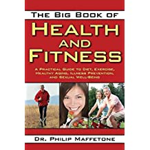 [The Big Book Of Health And Fitness: A Practical Guide to Diet, Exercise, Healthy Aging, Illness Prevention, and Sexual Well-Being] (By: Philip Maffetone) [published: February, 2012]