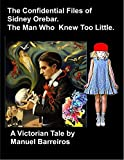 Book cover image for The Confidential Files of Sidney Orebar.The Man Who Knew Too Little.: A Victorian Tale.