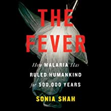 The Fever: Malaria Has Ruled Humankind for 500,000 Years