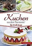Kuchen aus dem Thermomix: Über 50 süße Rezepte